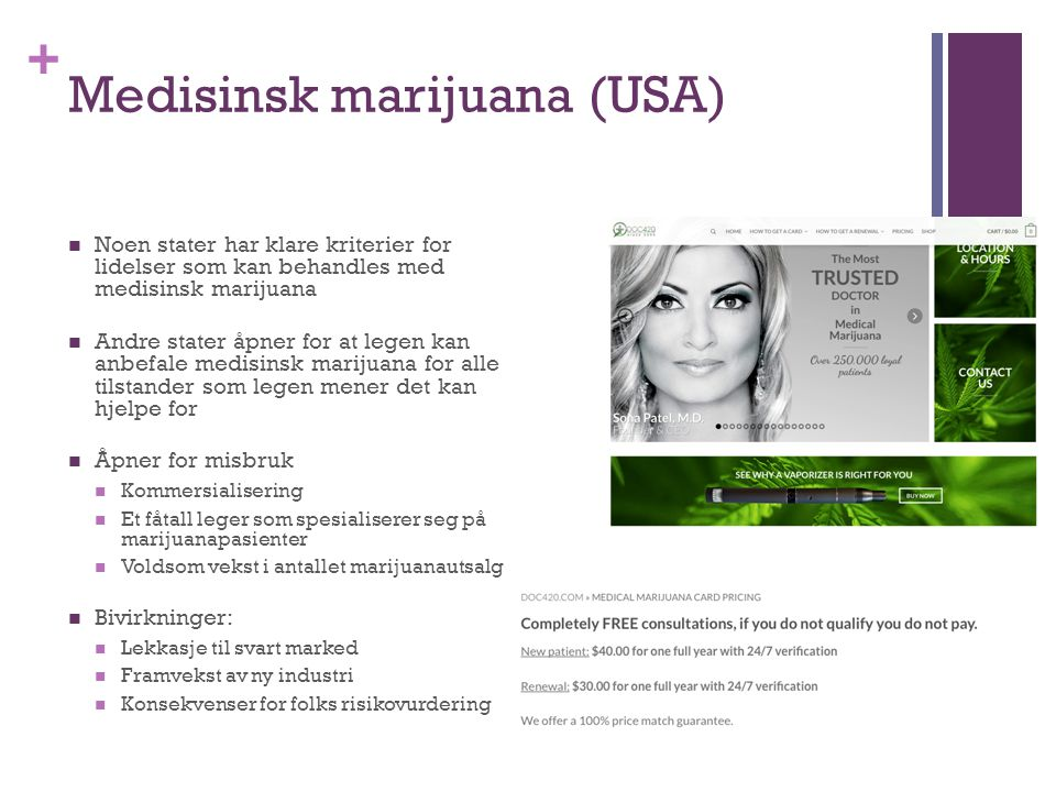 + Medisinsk marijuana (USA) Noen stater har klare kriterier for lidelser som kan behandles med medisinsk marijuana Andre stater åpner for at legen kan
