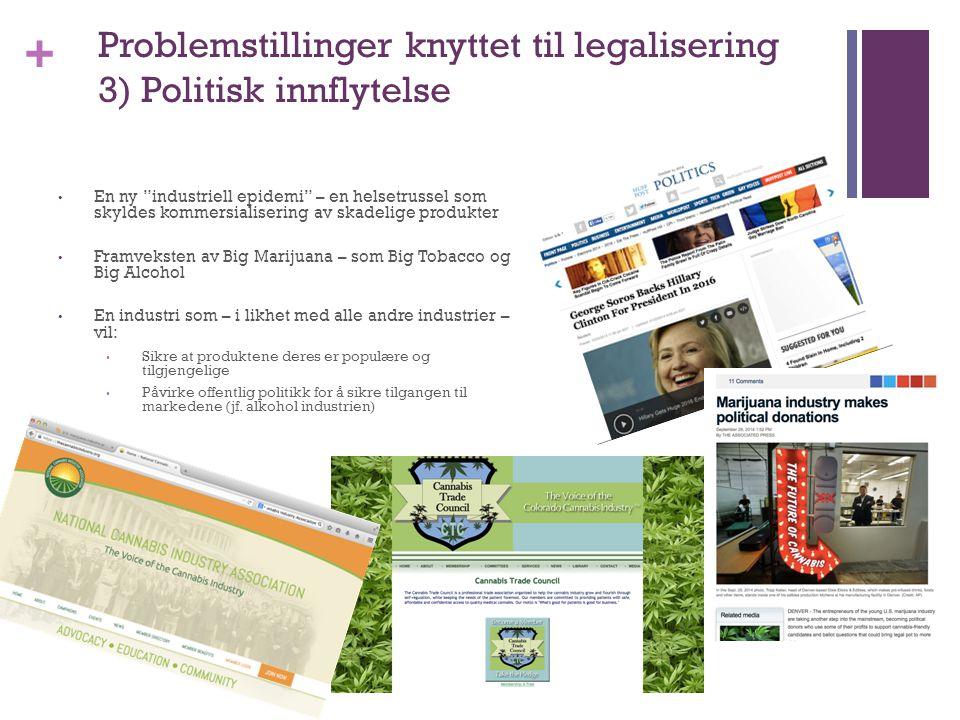 """+ Problemstillinger knyttet til legalisering 3) Politisk innflytelse En ny """"industriell epidemi"""" – en helsetrussel som skyldes kommersialisering av sk"""