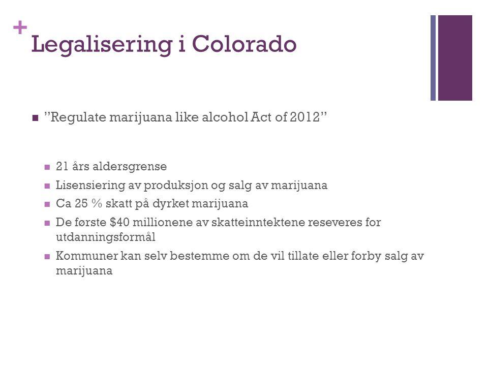"""+ Legalisering i Colorado """"Regulate marijuana like alcohol Act of 2012"""" 21 års aldersgrense Lisensiering av produksjon og salg av marijuana Ca 25 % sk"""