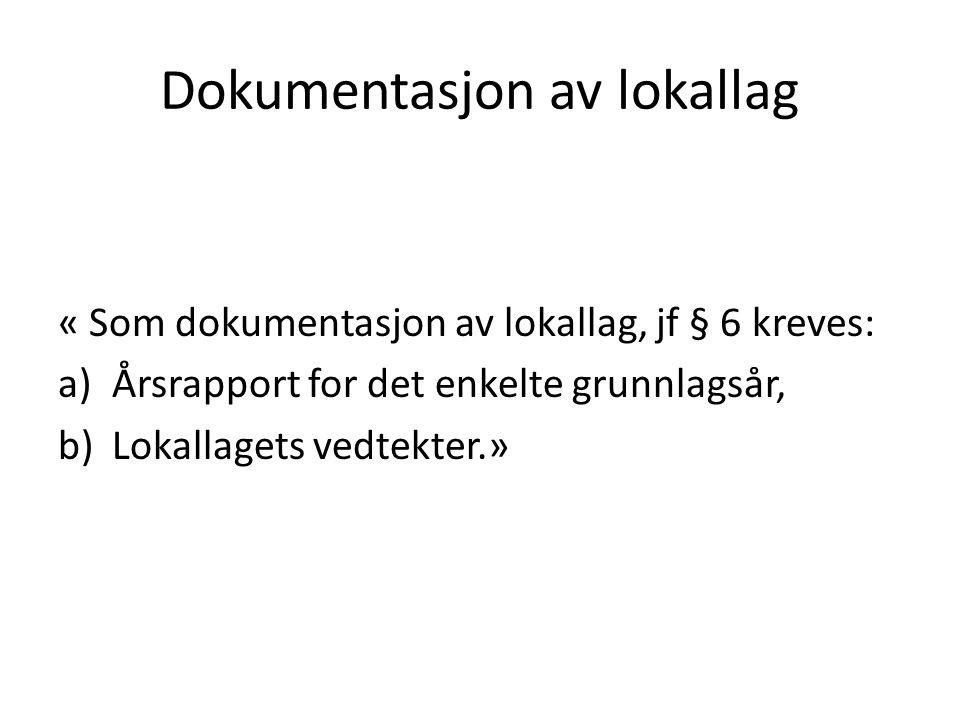 Dokumentasjon av lokallag « Som dokumentasjon av lokallag, jf § 6 kreves: a)Årsrapport for det enkelte grunnlagsår, b)Lokallagets vedtekter.»