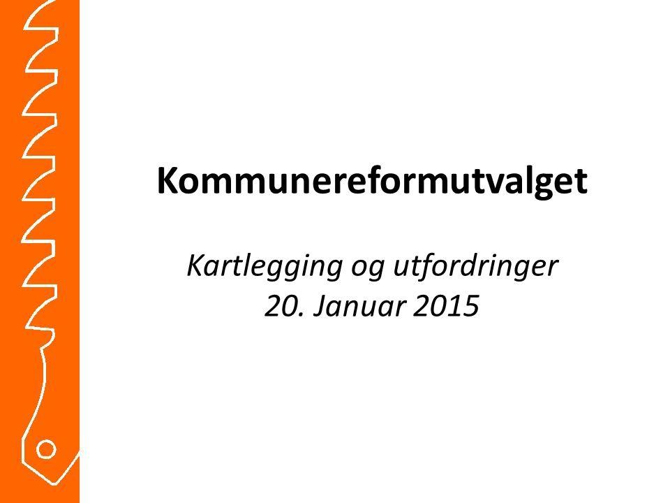 Kommunereformutvalget Kartlegging og utfordringer 20. Januar 2015