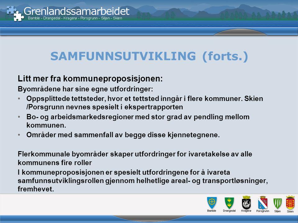 SAMFUNNSUTVIKLING (forts.) Litt mer fra kommuneproposisjonen: Byområdene har sine egne utfordringer: Oppsplittede tettsteder, hvor et tettsted inngår i flere kommuner.