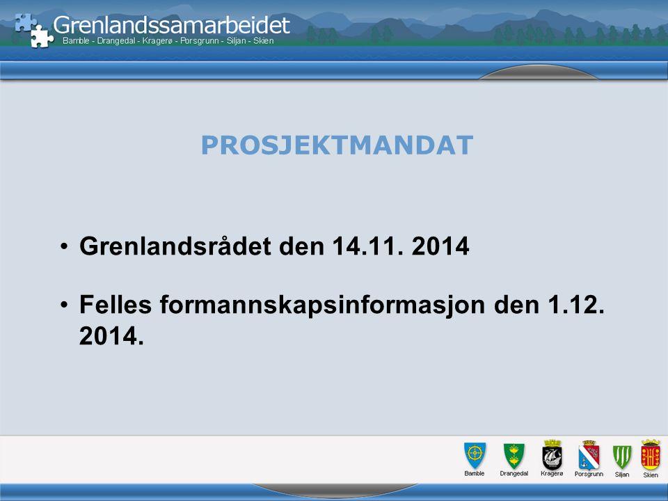 PROSJEKTMANDAT Grenlandsrådet den 14.11. 2014 Felles formannskapsinformasjon den 1.12. 2014.