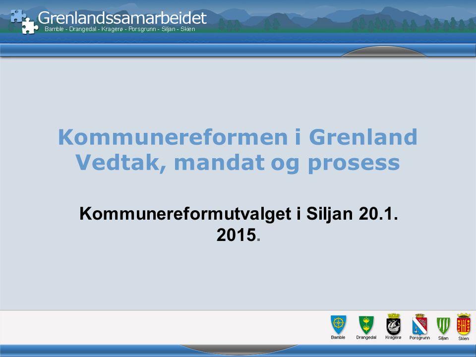 Kommunereformen i Grenland Vedtak, mandat og prosess Kommunereformutvalget i Siljan 20.1. 2015.