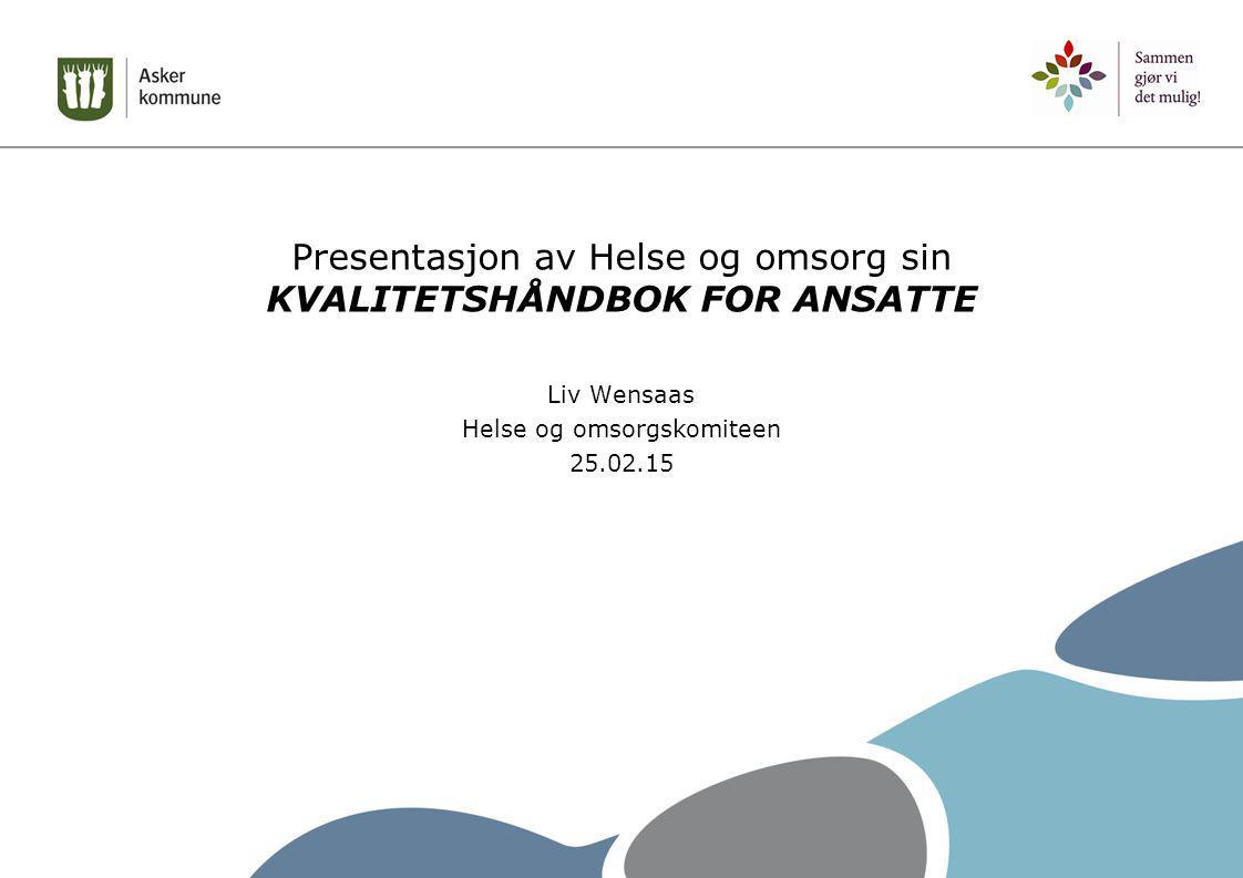 Presentasjon av Helse og omsorg sin KVALITETSHÅNDBOK FOR ANSATTE Liv Wensaas Helse og omsorgskomiteen 25.02.15