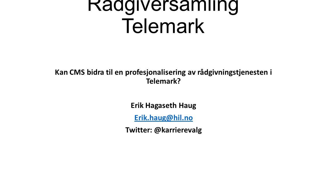 Rådgiversamling Telemark Kan CMS bidra til en profesjonalisering av rådgivningstjenesten i Telemark? Erik Hagaseth Haug Erik.haug@hil.no Twitter: @kar
