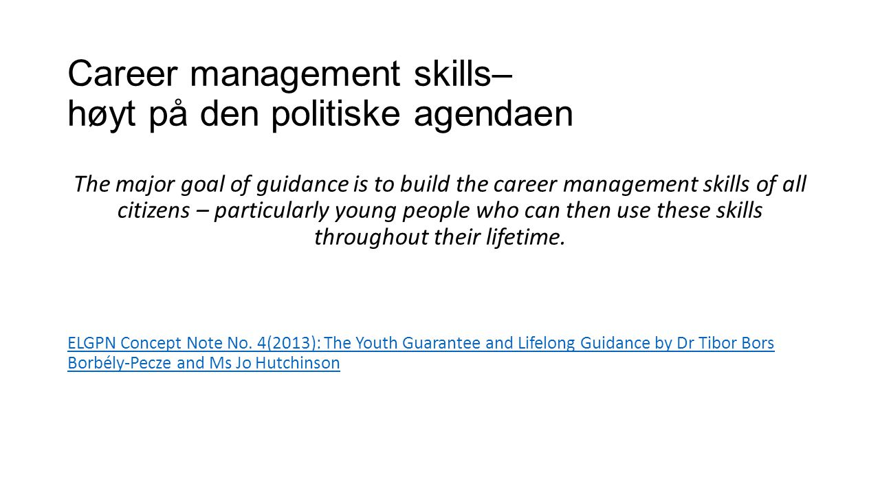 Career management skills– høyt på den politiske agendaen The major goal of guidance is to build the career management skills of all citizens – particu