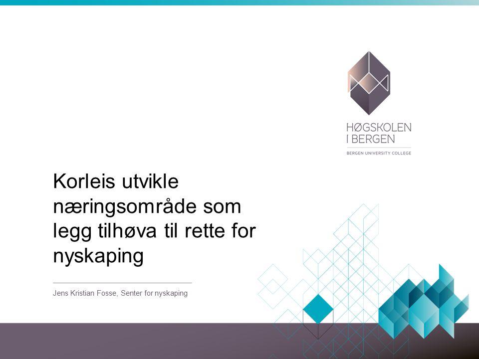 Korleis utvikle næringsområde som legg tilhøva til rette for nyskaping Jens Kristian Fosse, Senter for nyskaping