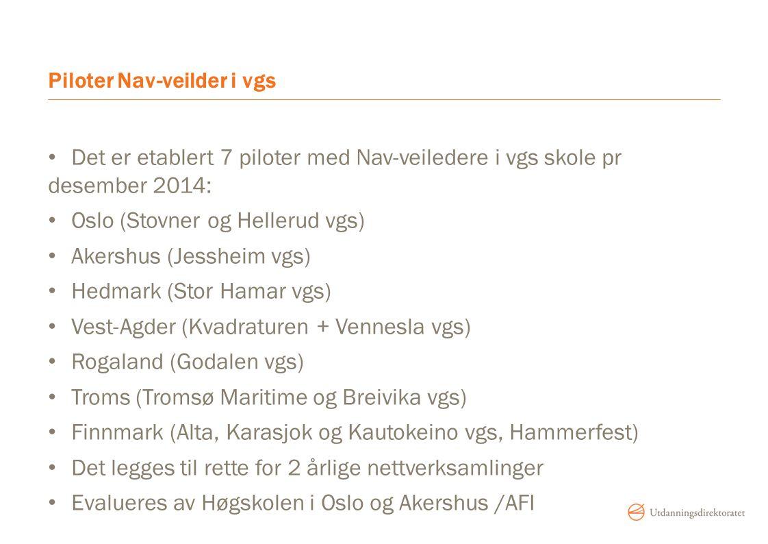 Piloter Nav-veilder i vgs Det er etablert 7 piloter med Nav-veiledere i vgs skole pr desember 2014: Oslo (Stovner og Hellerud vgs) Akershus (Jessheim