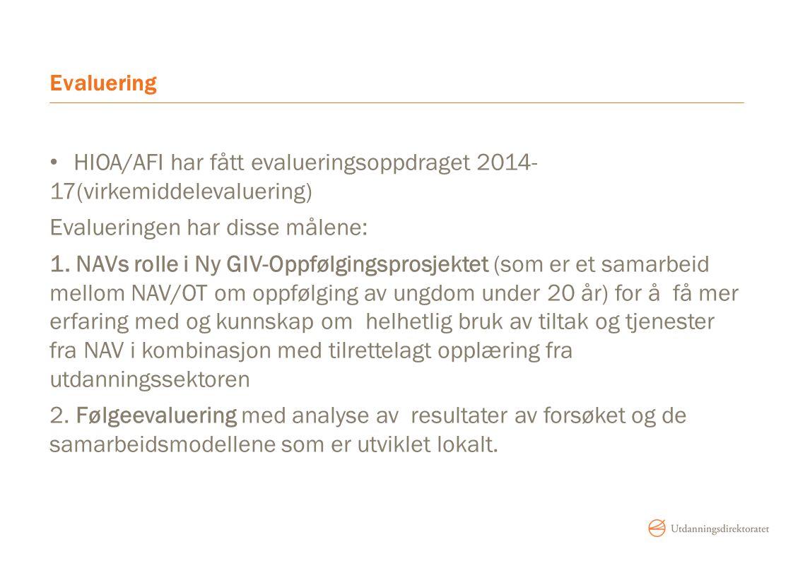 Evaluering HIOA/AFI har fått evalueringsoppdraget 2014- 17(virkemiddelevaluering) Evalueringen har disse målene: 1. NAVs rolle i Ny GIV-Oppfølgingspr