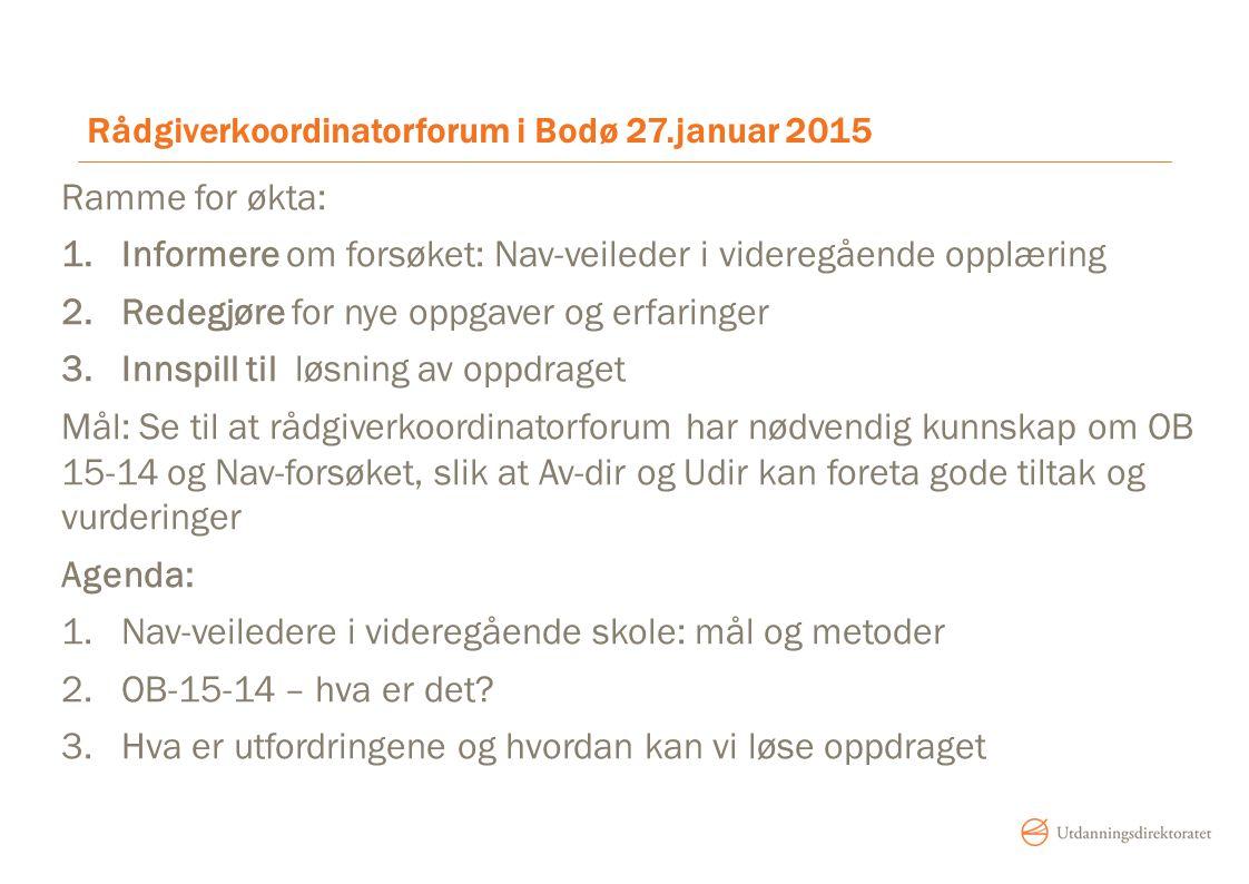 Rådgiverkoordinatorforum i Bodø 27.januar 2015 Ramme for økta: 1.Informere om forsøket: Nav-veileder i videregående opplæring 2.Redegjøre for nye oppg