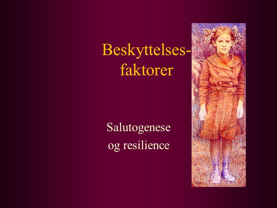 Beskyttelses- faktorer Salutogenese og resilience