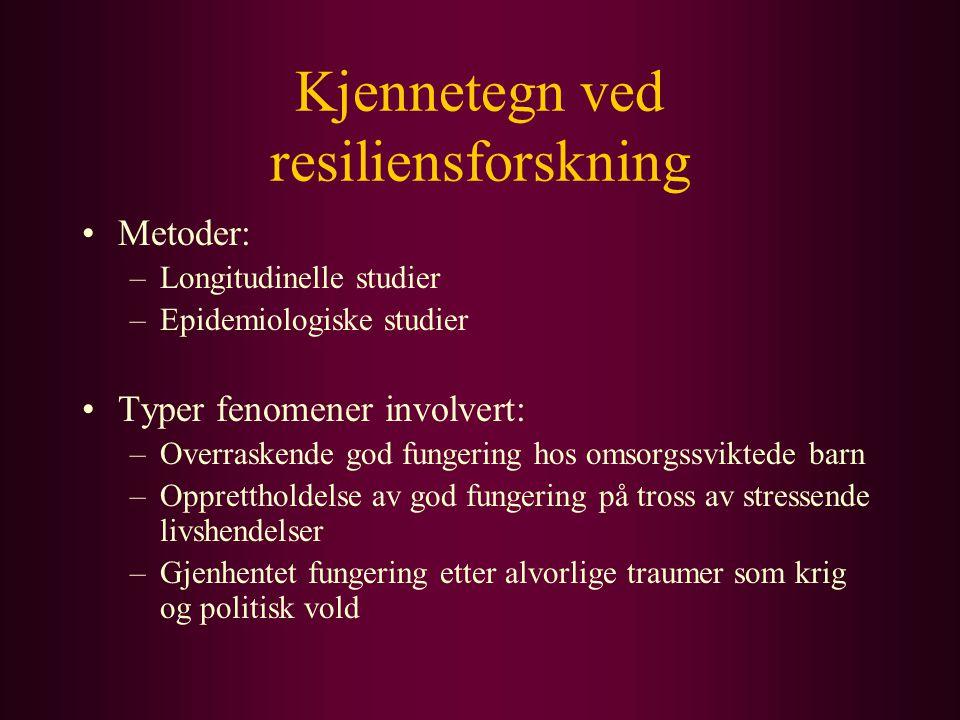 Kjennetegn ved resiliensforskning Metoder: –Longitudinelle studier –Epidemiologiske studier Typer fenomener involvert: –Overraskende god fungering hos