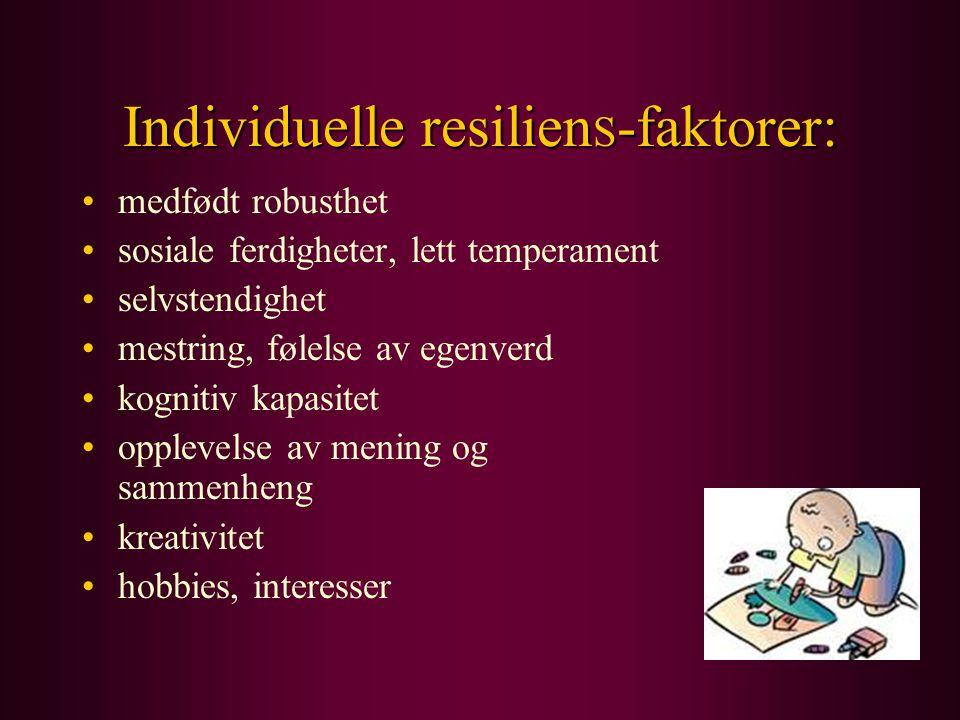 Individuelle resilien S -faktorer: medfødt robusthet sosiale ferdigheter, lett temperament selvstendighet mestring, følelse av egenverd kognitiv kapas