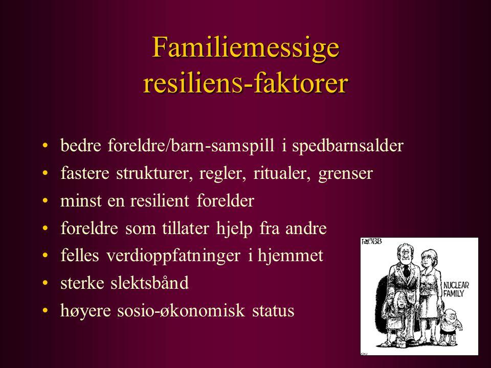 Familiemessige resilien S -faktorer bedre foreldre/barn-samspill i spedbarnsalder fastere strukturer, regler, ritualer, grenser minst en resilient for