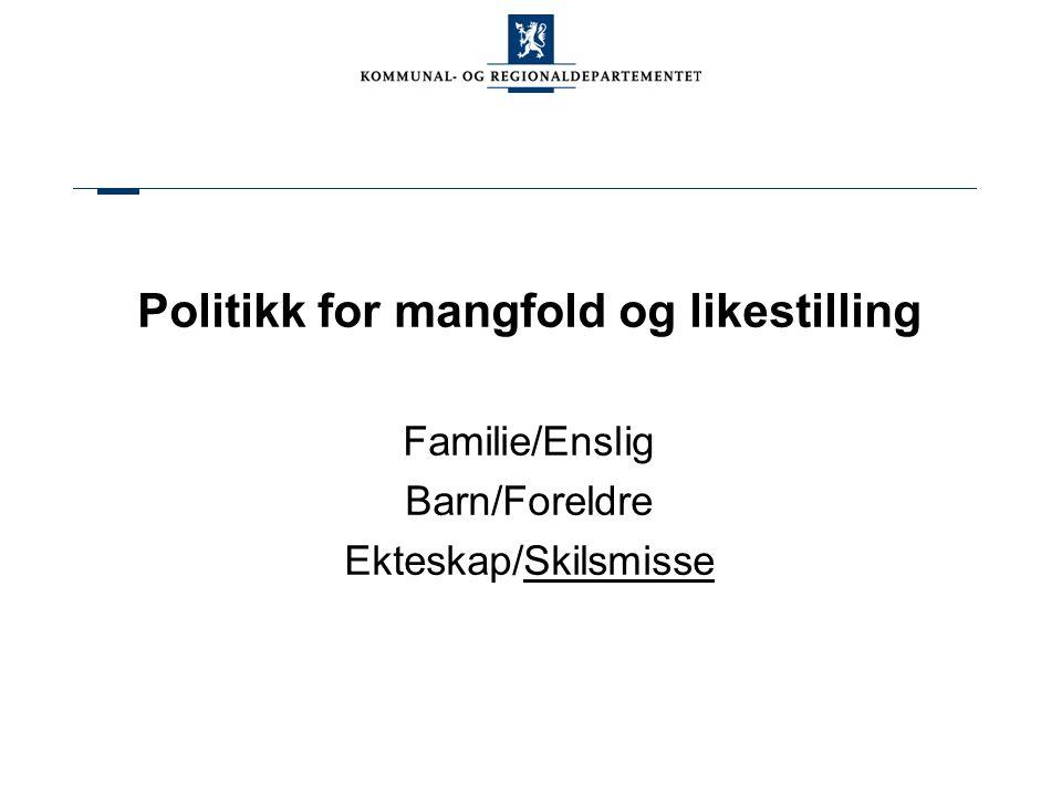 Politikk for mangfold og likestilling Familie/Enslig Barn/Foreldre Ekteskap/Skilsmisse
