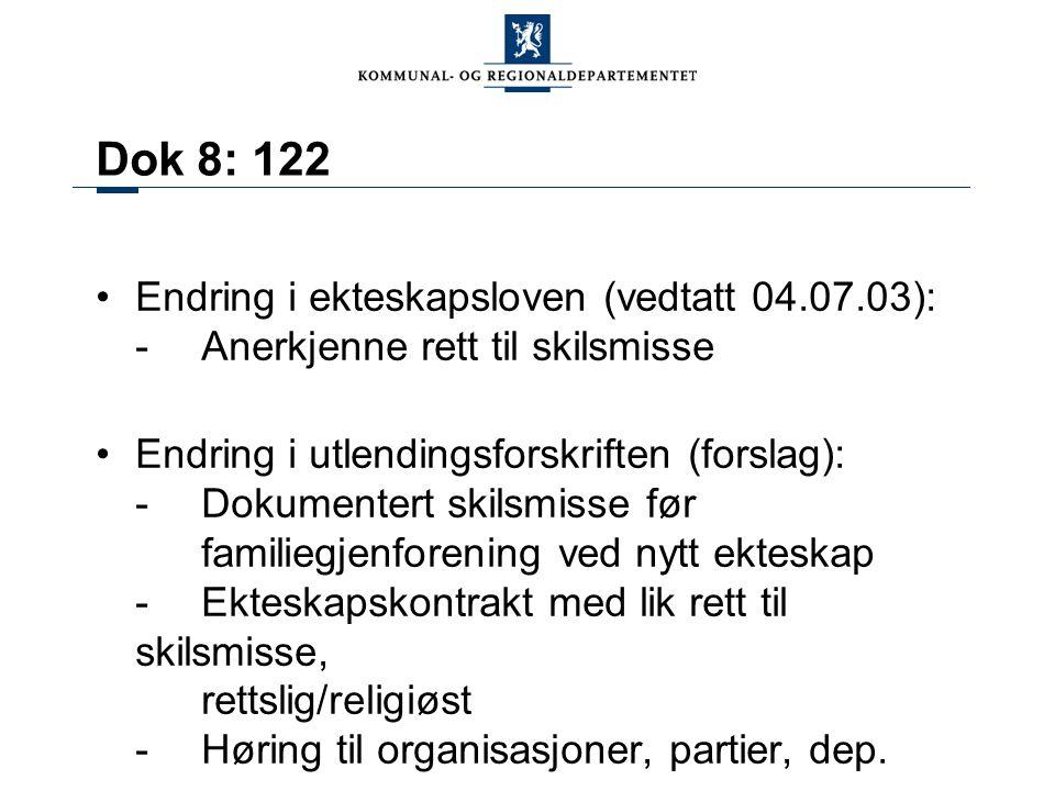Dok 8: 122 Endring i ekteskapsloven (vedtatt 04.07.03): - Anerkjenne rett til skilsmisse Endring i utlendingsforskriften (forslag): - Dokumentert skil