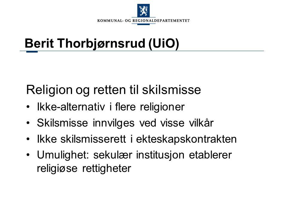 Berit Thorbjørnsrud (UiO) Religion og retten til skilsmisse Ikke-alternativ i flere religioner Skilsmisse innvilges ved visse vilkår Ikke skilsmissere