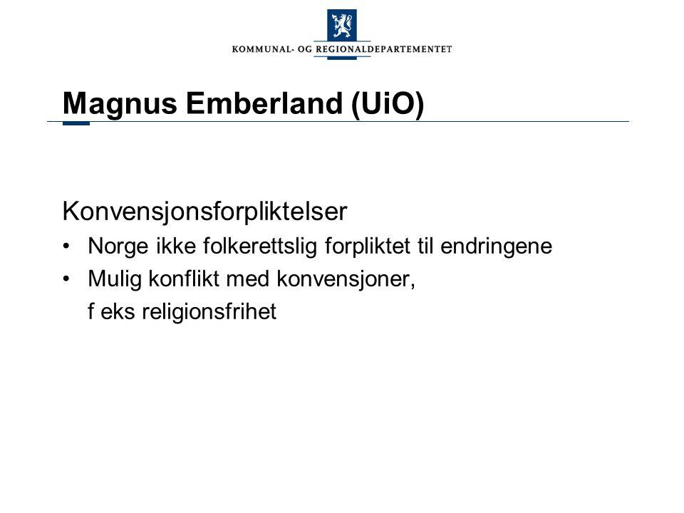 Magnus Emberland (UiO) Konvensjonsforpliktelser Norge ikke folkerettslig forpliktet til endringene Mulig konflikt med konvensjoner, f eks religionsfri