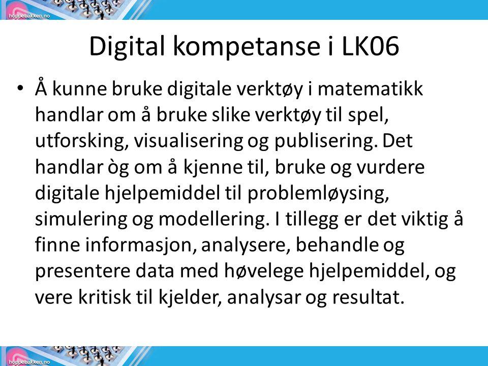 Digital kompetanse i LK06 Å kunne bruke digitale verktøy i matematikk handlar om å bruke slike verktøy til spel, utforsking, visualisering og publiser