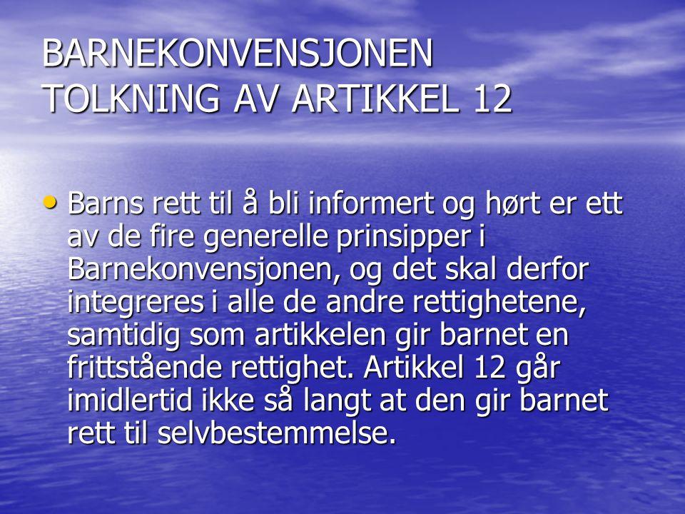 BARNEKONVENSJONEN TOLKNING AV ARTIKKEL 12 Barns rett til å bli informert og hørt er ett av de fire generelle prinsipper i Barnekonvensjonen, og det sk