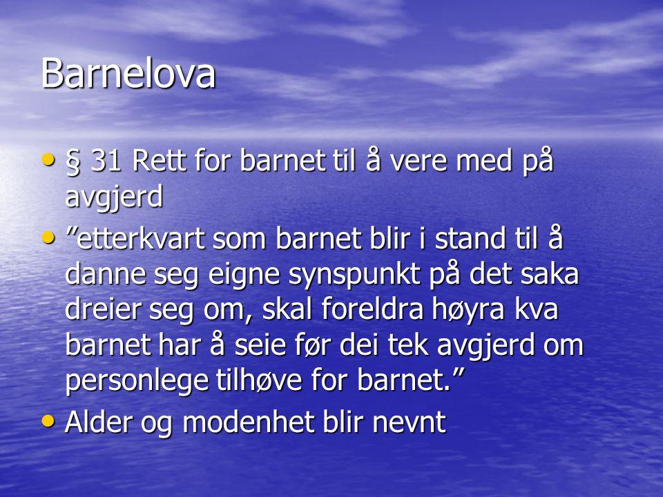 """Barnelova § 31 Rett for barnet til å vere med på avgjerd § 31 Rett for barnet til å vere med på avgjerd """"etterkvart som barnet blir i stand til å dann"""