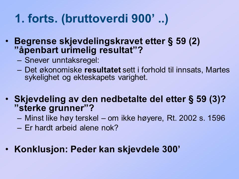"""1. forts. (bruttoverdi 900'..) Begrense skjevdelingskravet etter § 59 (2) """"åpenbart urimelig resultat""""? –Snever unntaksregel: –Det økonomiske resultat"""