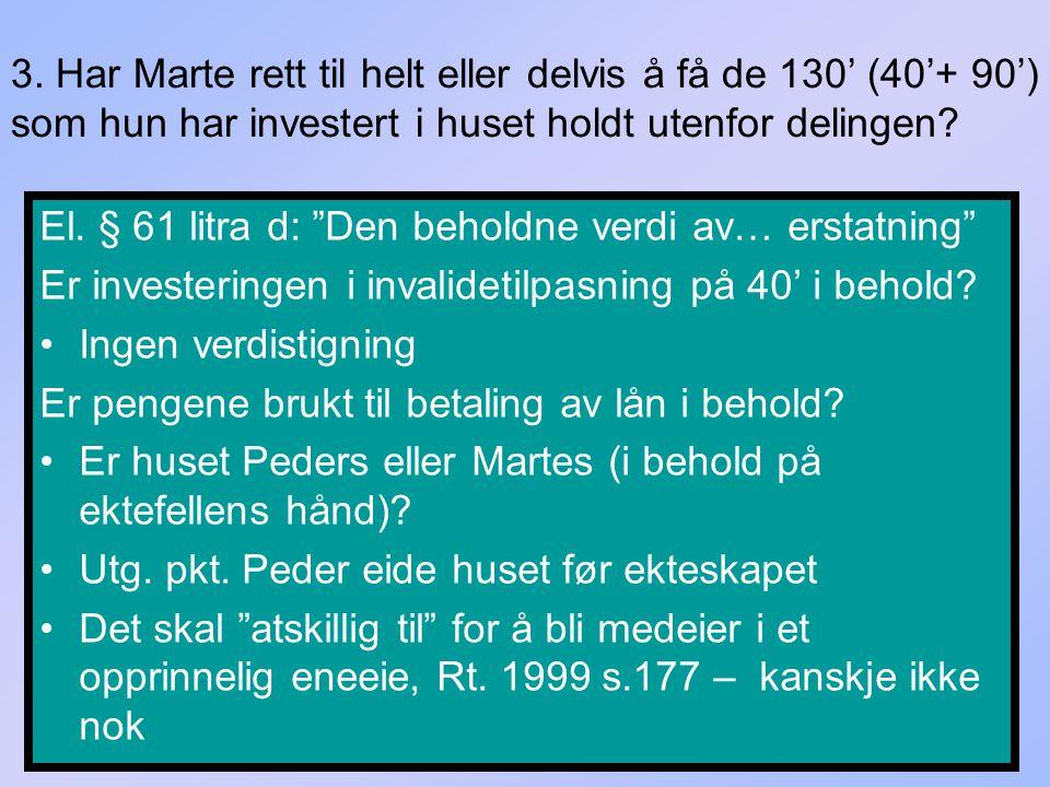 """3. Har Marte rett til helt eller delvis å få de 130' (40'+ 90') som hun har investert i huset holdt utenfor delingen? El. § 61 litra d: """"Den beholdne"""