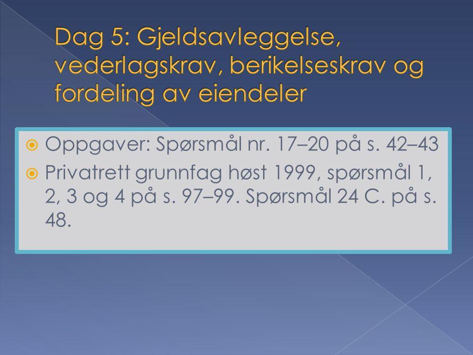  Oppgaver: Spørsmål nr. 17–20 på s. 42–43  Privatrett grunnfag høst 1999, spørsmål 1, 2, 3 og 4 på s. 97–99. Spørsmål 24 C. på s. 48.