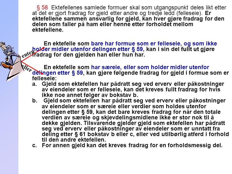 § 58 Ektefellenes samlede formuer skal som utgangspunkt deles likt etter at det er gjort fradrag for gjeld etter andre og tredje ledd (felleseie). Er
