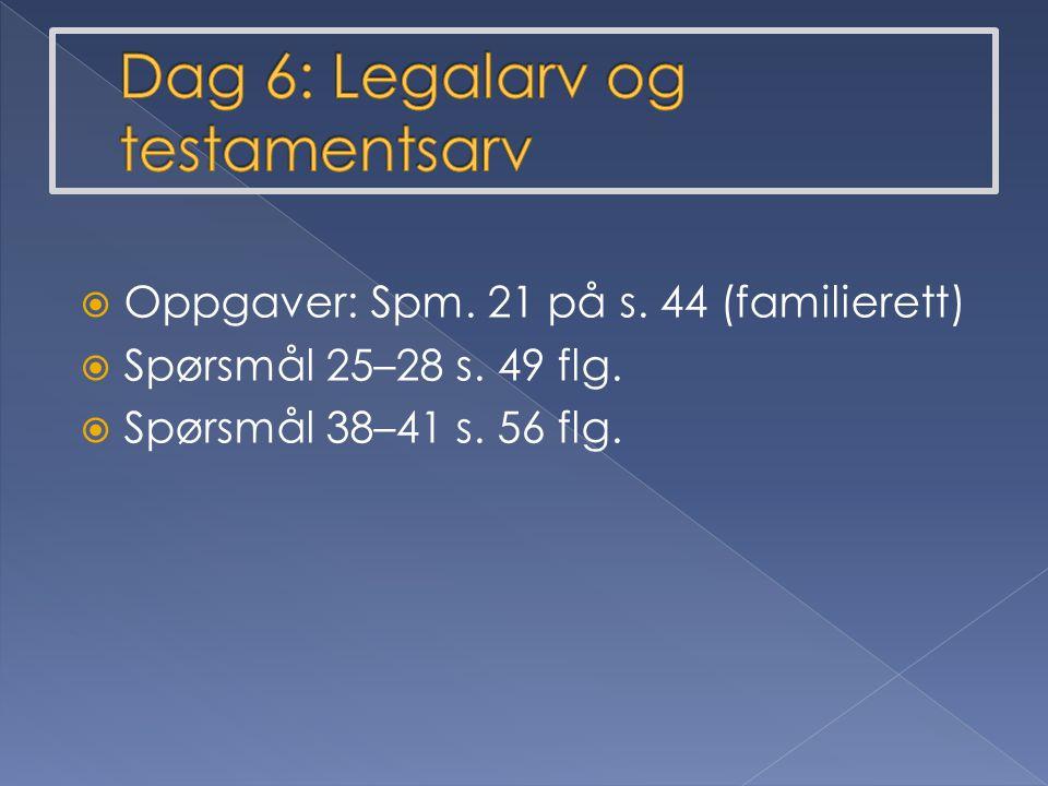  Oppgaver: Spm. 21 på s. 44 (familierett)  Spørsmål 25–28 s. 49 flg.  Spørsmål 38–41 s. 56 flg.