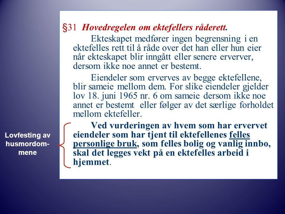 §31 Hovedregelen om ektefellers råderett. Ekteskapet medfører ingen begrensning i en ektefelles rett til å råde over det han eller hun eier når ektesk