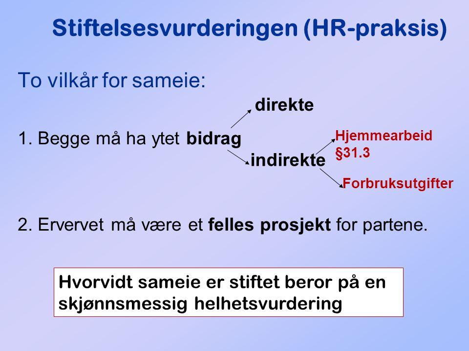 Stiftelsesvurderingen (HR-praksis) To vilkår for sameie: 1. Begge må ha ytet bidrag 2. Ervervet må være et felles prosjekt for partene. direkte indire