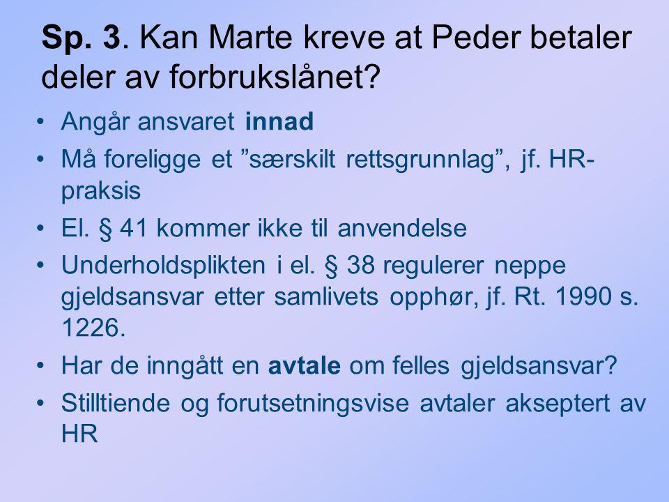 """Sp. 3. Kan Marte kreve at Peder betaler deler av forbrukslånet? Angår ansvaret innad Må foreligge et """"særskilt rettsgrunnlag"""", jf. HR- praksis El. § 4"""