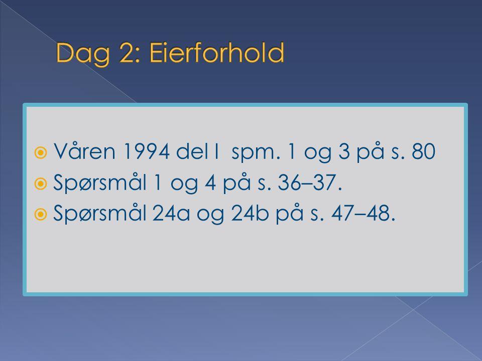  Våren 1994 del I spm. 1 og 3 på s. 80  Spørsmål 1 og 4 på s. 36–37.  Spørsmål 24a og 24b på s. 47–48.