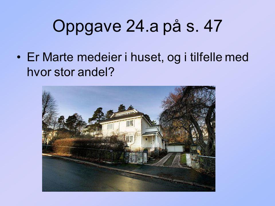 Oppgave 24.a på s. 47 Er Marte medeier i huset, og i tilfelle med hvor stor andel?