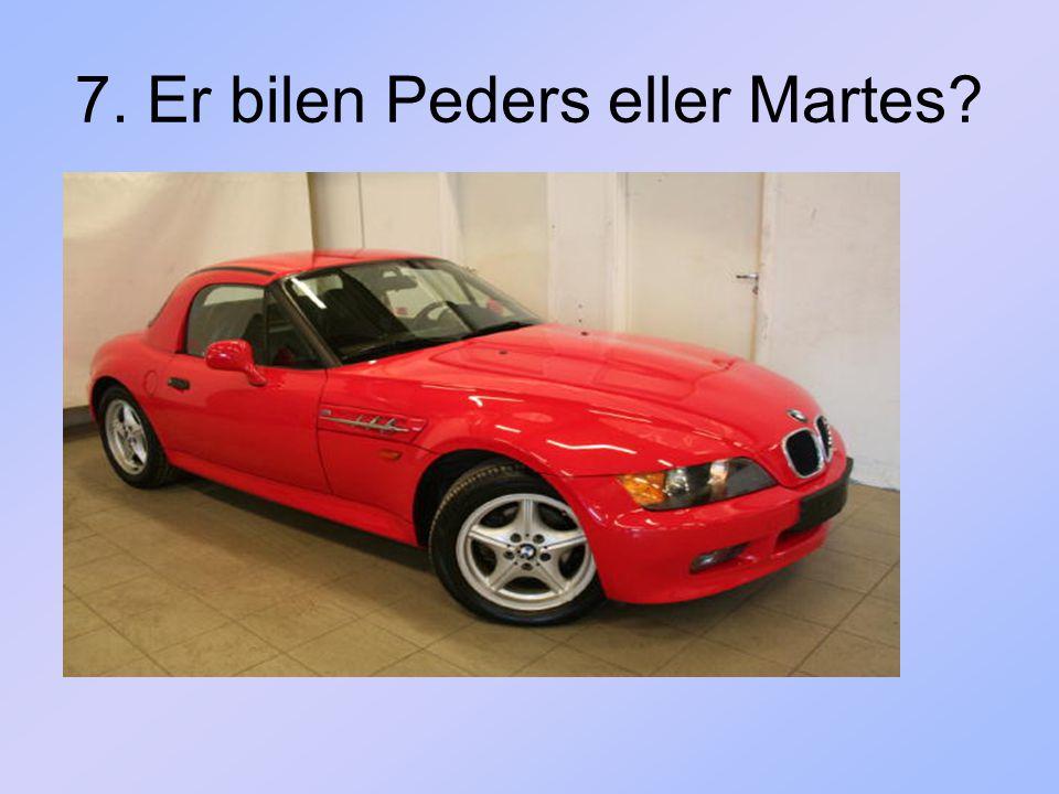 7. Er bilen Peders eller Martes?