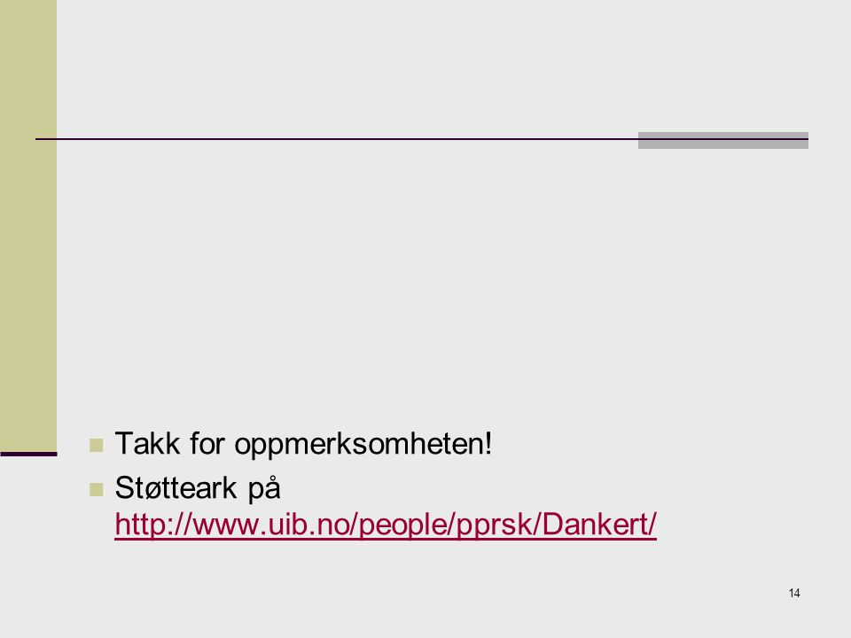 14 Takk for oppmerksomheten! Støtteark på http://www.uib.no/people/pprsk/Dankert/ http://www.uib.no/people/pprsk/Dankert/