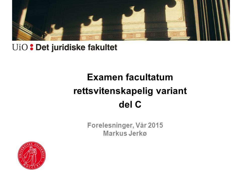 Forelesninger, Vår 2015 Markus Jerkø Examen facultatum rettsvitenskapelig variant del C