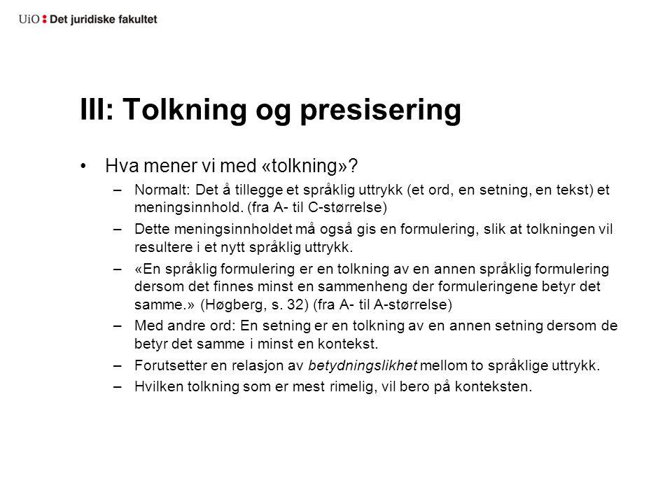III: Tolkning og presisering Hva mener vi med «tolkning»? –Normalt: Det å tillegge et språklig uttrykk (et ord, en setning, en tekst) et meningsinnhol