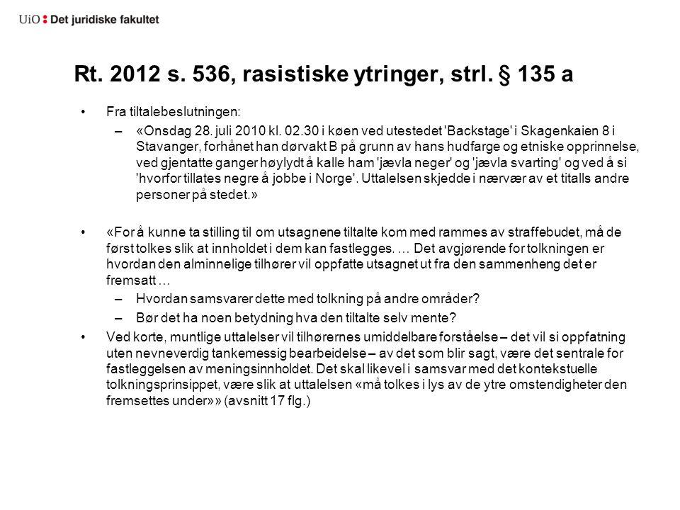 Rt. 2012 s. 536, rasistiske ytringer, strl. § 135 a Fra tiltalebeslutningen: –«Onsdag 28. juli 2010 kl. 02.30 i køen ved utestedet 'Backstage' i Skage