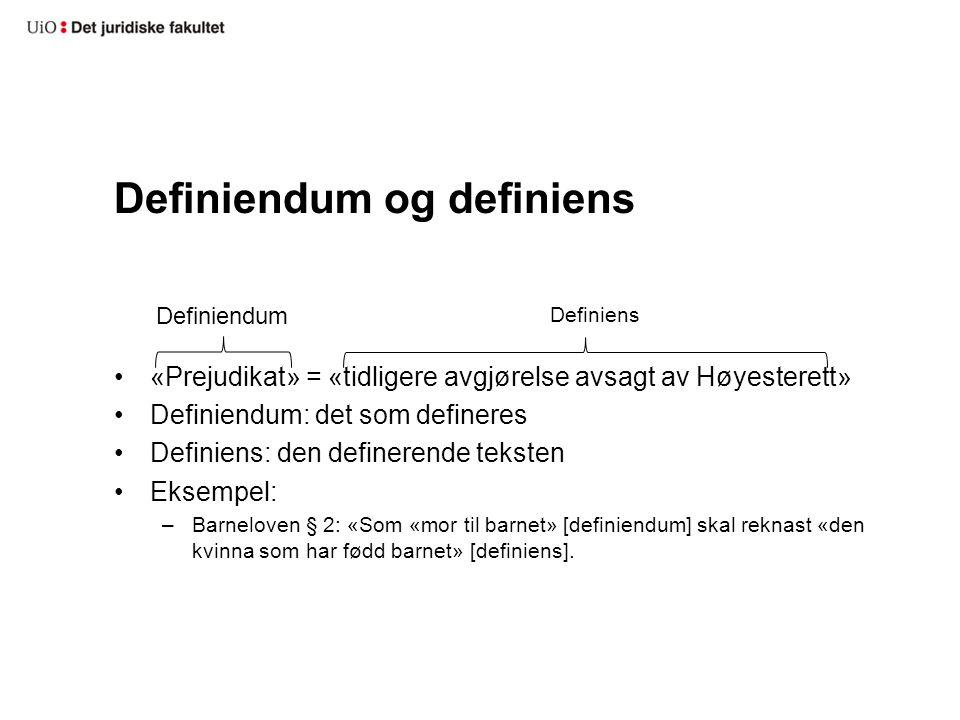 Definiendum og definiens «Prejudikat» = «tidligere avgjørelse avsagt av Høyesterett» Definiendum: det som defineres Definiens: den definerende teksten