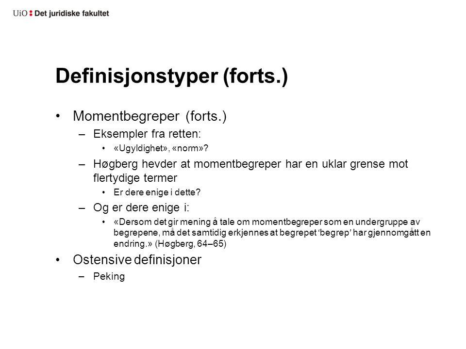 Definisjonstyper (forts.) Momentbegreper (forts.) –Eksempler fra retten: «Ugyldighet», «norm»? –Høgberg hevder at momentbegreper har en uklar grense m