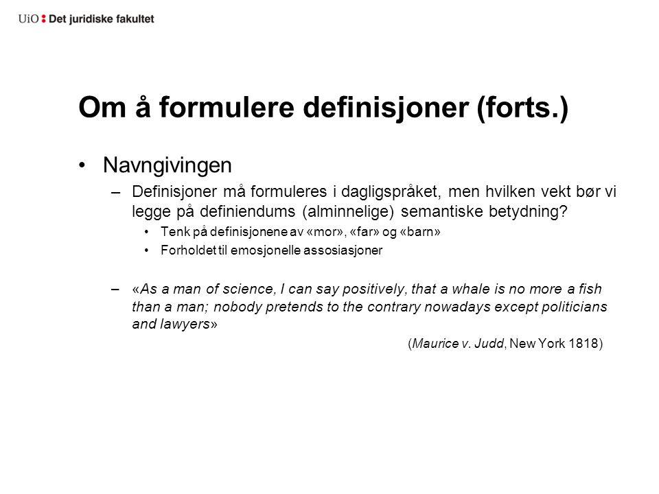 Om å formulere definisjoner (forts.) Navngivingen –Definisjoner må formuleres i dagligspråket, men hvilken vekt bør vi legge på definiendums (alminnel