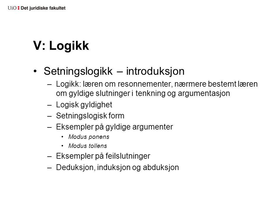 V: Logikk Setningslogikk – introduksjon –Logikk: læren om resonnementer, nærmere bestemt læren om gyldige slutninger i tenkning og argumentasjon –Logi