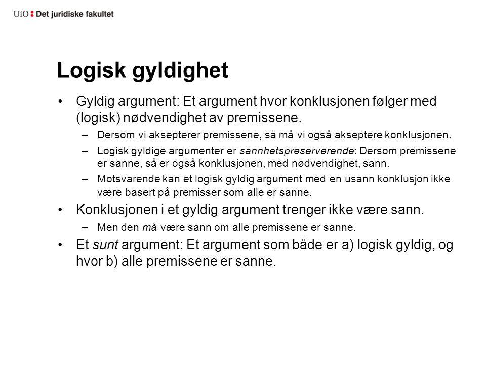 Logisk gyldighet Gyldig argument: Et argument hvor konklusjonen følger med (logisk) nødvendighet av premissene. –Dersom vi aksepterer premissene, så m