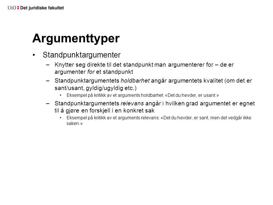 Argumenttyper Standpunktargumenter –Knytter seg direkte til det standpunkt man argumenterer for – de er argumenter for et standpunkt –Standpunktargume