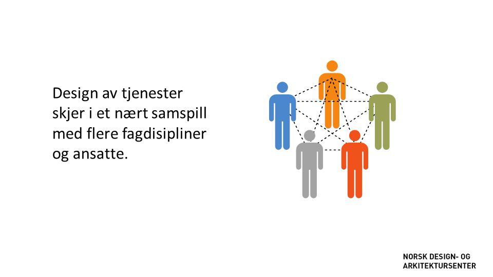 Design av tjenester skjer i et nært samspill med flere fagdisipliner og ansatte.