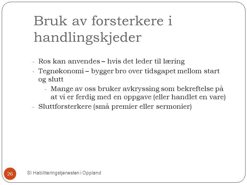 Bruk av forsterkere i handlingskjeder SI Habiliteringstjenesten i Oppland 26 - Ros kan anvendes – hvis det leder til læring - Tegnøkonomi – bygger bro