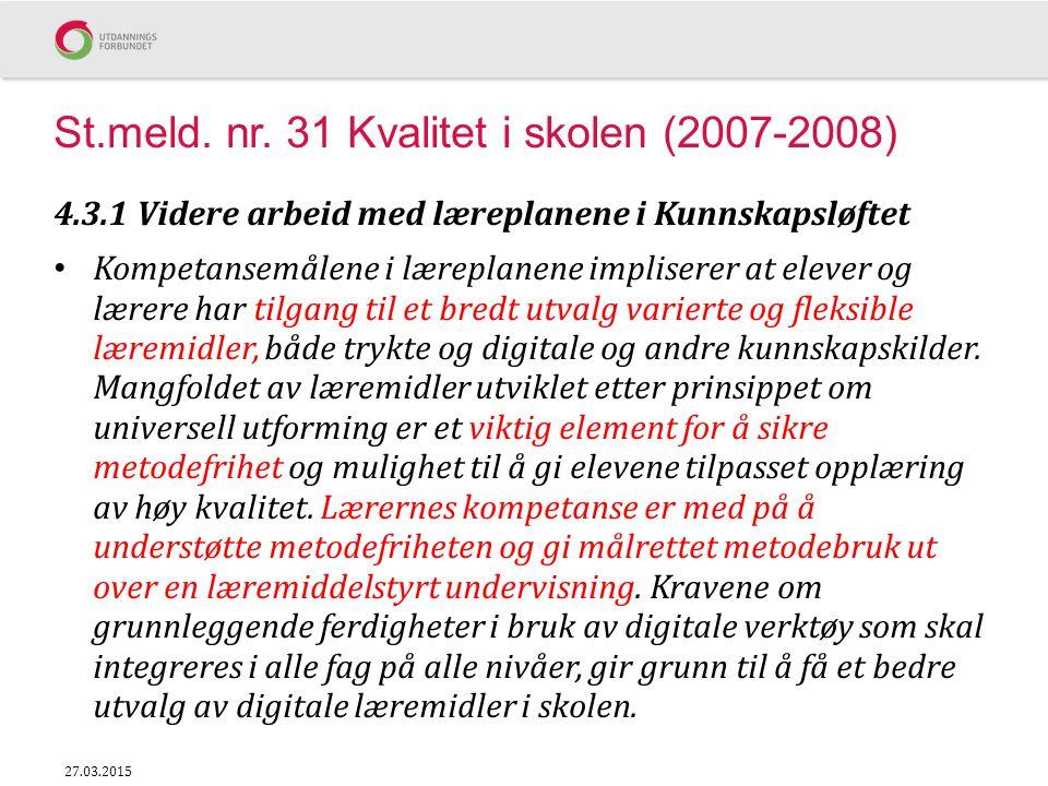St.meld. nr. 31 Kvalitet i skolen (2007-2008) 4.3.1 Videre arbeid med læreplanene i Kunnskapsløftet Kompetansemålene i læreplanene impliserer at eleve